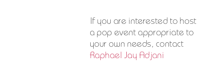 If you are interested to host a pop event appropriate to your own needs, contact 