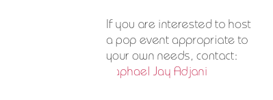 If you are interested to host a pop event appropriate to your own needs, contact: 